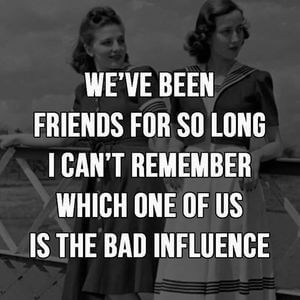 We've been friends for so long I can't remember which one of us is the bad influence. #BestFriend #Quotes