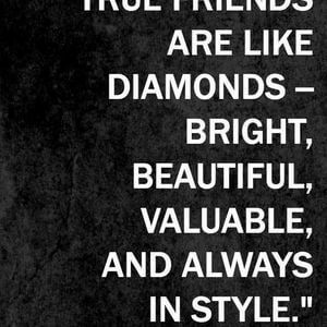 True friends are like diamonds - bright, beautiful, valuable, and always in style. #BestFriend #Quotes