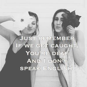 Just remember if we get caught, you're deaf and I don't speak English. #BestFriend #Quotes