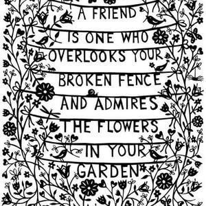 A friend is one who overlooks your broken fence and admires the flowers in your garden. #BestFriend #Quotes