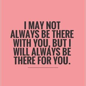I may not always be there with you, but I will always be there for you. #BestFriend #Quotes
