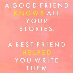 A good friend knows all your stories. A best friend helped you write them. #BestFriend #Quotes