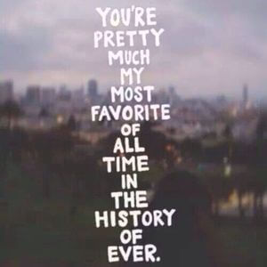 You're pretty much my most favorite of all time in the history of ever. #BestFriend #Quotes