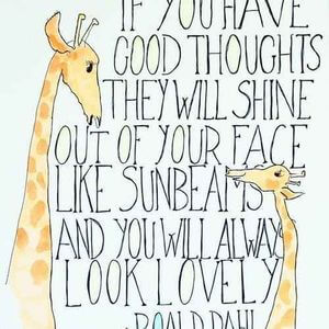 If you have good thoughts they will shine out of your face like sunbeams and you will always look lovely. #Cute #Quotes