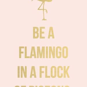 Be a flamingo in a flock of pigeons. #Cute #Quotes