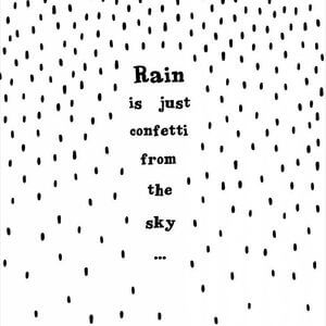 Rain is just confetti from the sky... #Cute #Quotes