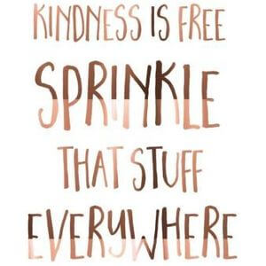 Kindness is free. Sprinkle that stuff everywhere. #Cute #Quotes