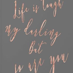 Life is tough my darling, but so are you. #Cute #Quotes