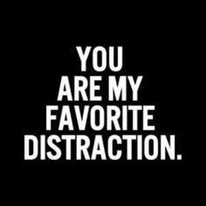 You are my favorite distraction. #Cute #Quotes