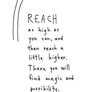 Reach as high as you can, and then reach a little higher. There you will find magic and possibility. And maybe even cookies. #Cute #Quotes