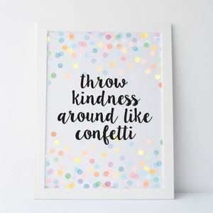 Throw kindness around like confetti. #Cute #Quotes