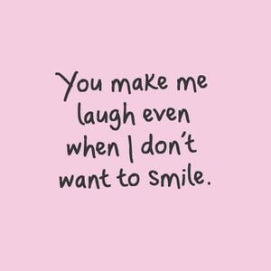 You make me laugh even when I don't want to smile. #Cute #Quotes