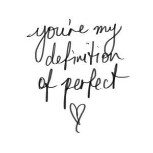 You're my definition of perfect. #Cute #Quotes