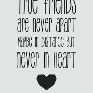 True friends are never apart, maybe in distance but never in heart. #Cute #Quotes