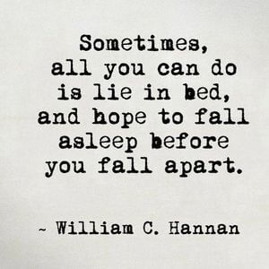Sometimes all you can do is lie in bed, and hope to fall asleep before you fall apart. #Depression #Quotes