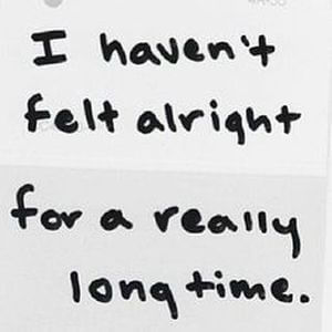 I haven't felt alright for a really long time. #Depression #Quotes