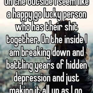 On the outside I seem like a happy go lucky person who has their shit together. On the inside I am breaking down and battling years of hidden depression and just making it all up as I go. #Depression #Quotes