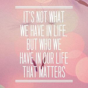 It's not what we have in life, but who we have in our life that matters. #Family #Quotes