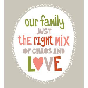 Our family: just the right mix of chaos and love. #Family #Quotes
