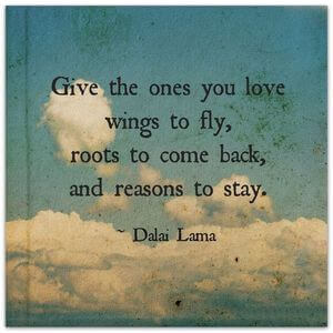 Give the ones you love wings to fly, roots to come back, and reasons to stay. #Family #Quotes