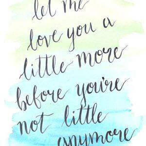 Let me love you a little more before you're not little anymore. #Family #Quotes