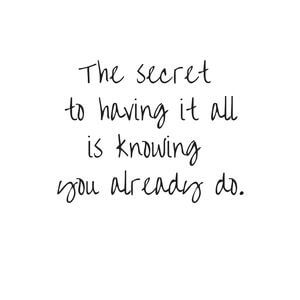 The secret to having it all is knowing you already do. #Family #Quotes