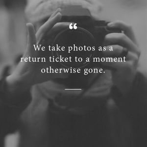 We take photos as a return ticket to a moment otherwise gone. #Family #Quotes