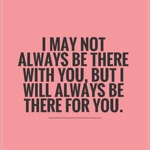 I may not always be there with you, but I will always be there for you. #Friendship #Quotes