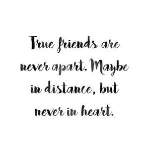 True friends are never apart. Maybe in distance, but never in heart. #Friendship #Quotes