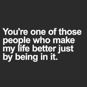You're one of those people who make my life better just by being in it. #Friendship #Quotes