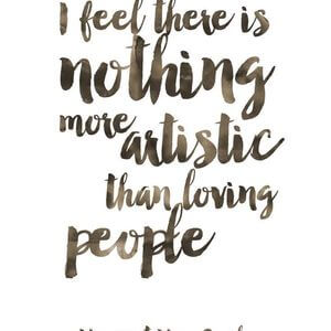 I feel there is nothing more artistic than loving people. #Friendship #Quotes