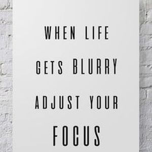 """When life gets blurry, adjust your focus. #Fun #Quotes. """""""