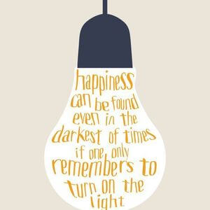 Happiness can be found even in the darkest of times if one only remembers to turn on the light. #Fun #Quotes
