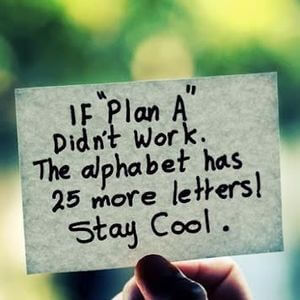 If 'Plan A' didn't work, the alphabet has 25 more letters! Stay cool. #Fun #Quotes