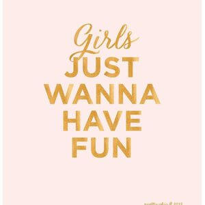Girls just wanna have fun. #Fun #Quotes