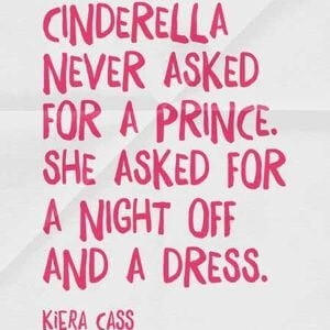Cinderella never asked for a prince. She asked for a night off and a dress. #Fun #Quotes