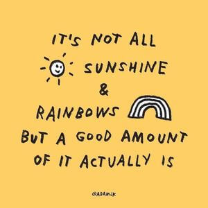It's not all sunshine and rainbows, but a good amount of it actually is. #Fun #Quotes
