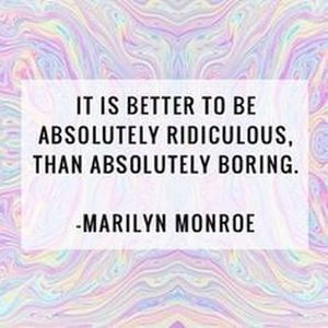 It is better to be absolutely ridiculous, than absolutely boring. #Fun #Quotes