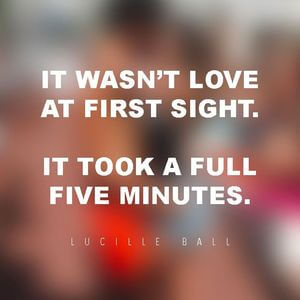 It wasn't love at first sight. It took a full five minutes. #Fun #Quotes