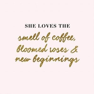 She loves the smell of coffee, bloomed roses and new beginnings. #Cute #Quotes