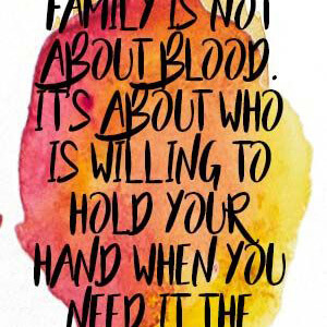 Family is not about blood. It's about willing to hold your hand when you need it the most. #Family #Quotes