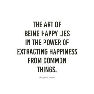 The art of being happy lies int he power of extracting happiness from common things. #Happy #Quotes