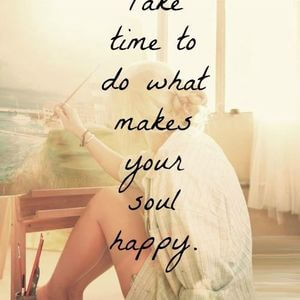 Take time to do what makes your soul happy. #Happy #Quotes