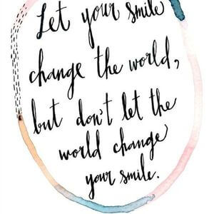 Let your smile change the world, but don't let the world change your smile. #Happy #Quotes