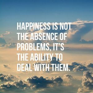 Happiness is not the absence of problems, it's the ability to deal with them. #Happy #Quotes