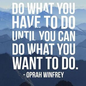 Do what you have to do until you can do what you want to do. #Inspirational #Quotes