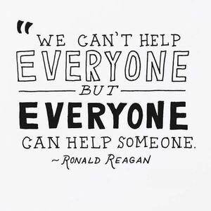 We can't help everyone but everyone can help someone. #Inspirational #Quotes