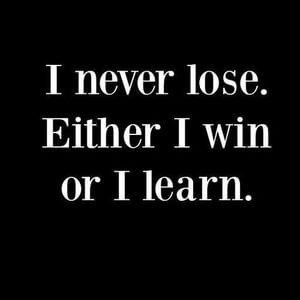 I never lose. Either I win, or I learn. #Inspirational #Quotes