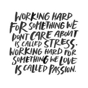 Working hard for something we don't care about is called stress. Working hard for something we love is called passion. #Inspirational #Quotes