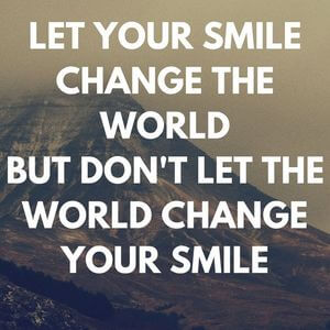 Let your smile change the world but don't let the world change your smile. #Inspirational #Quotes